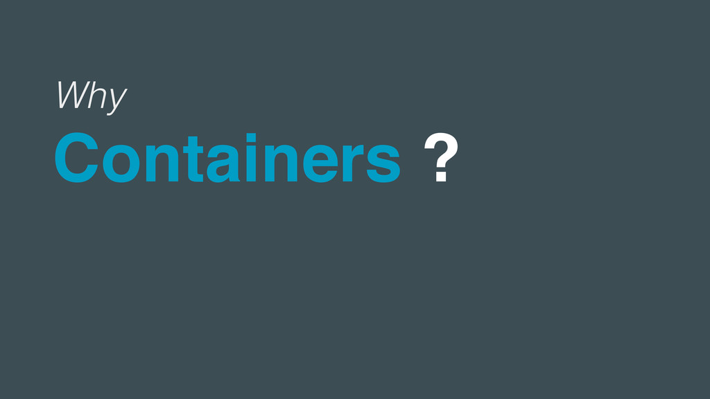 Why Containers ?
