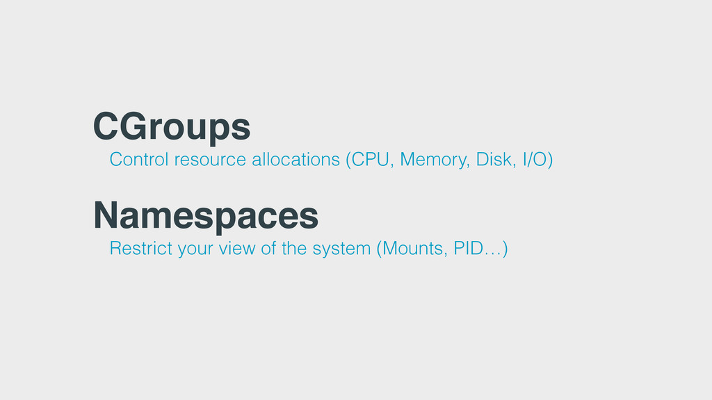 CGroups Control resource allocations (CPU, Memo...