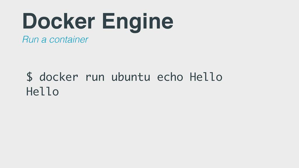 $ docker run ubuntu echo Hello Hello Docker Eng...