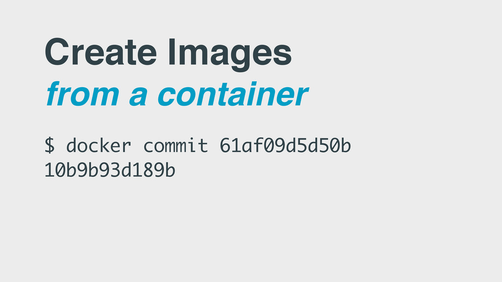Create Images from a container $ docker commit ...