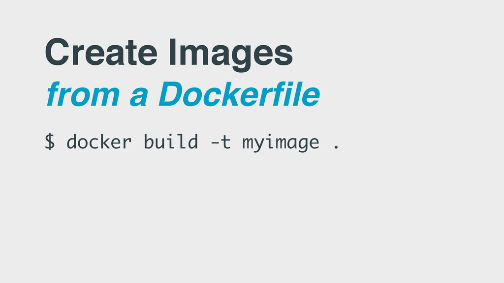Create Images from a Dockerfile $ docker build ...