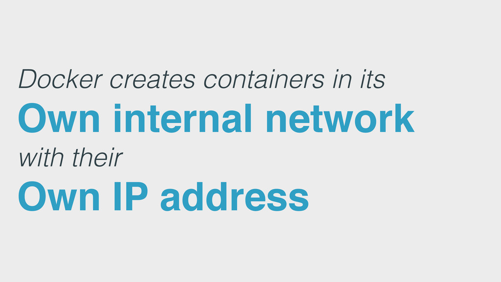 Docker creates containers in its Own internal n...