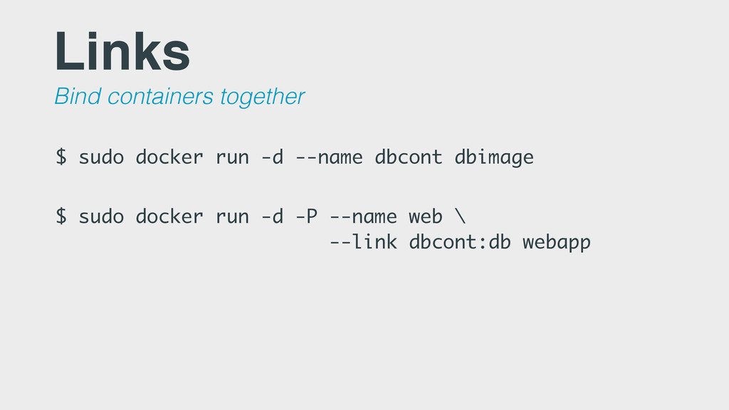 Links Bind containers together $ sudo docker ru...