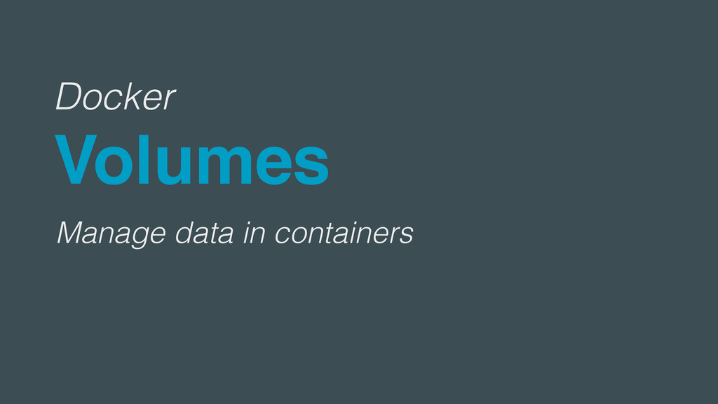Docker Volumes Manage data in containers