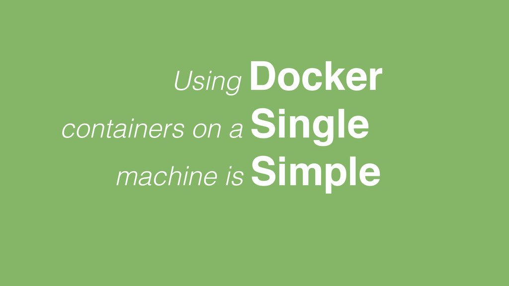 Using Docker containers on a Single machine is ...