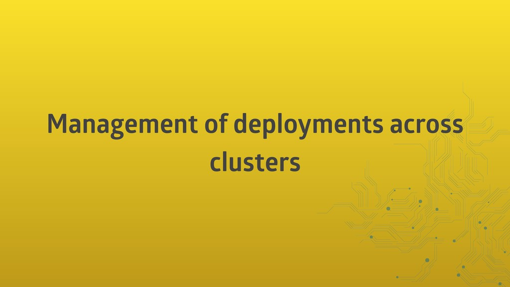 Management of deployments across clusters