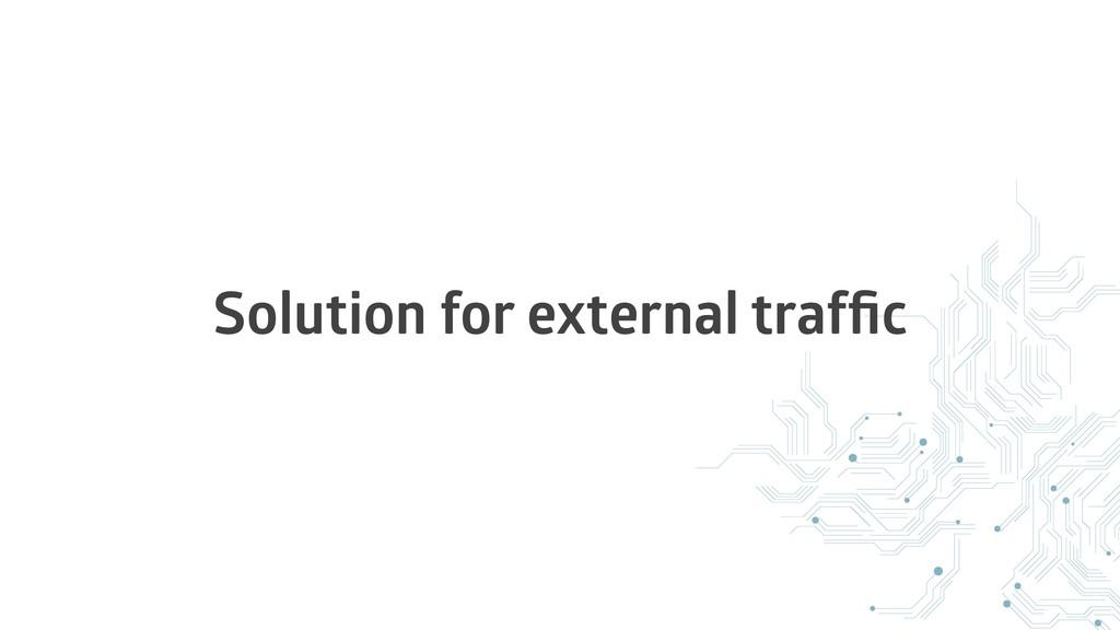 Solution for external traffic