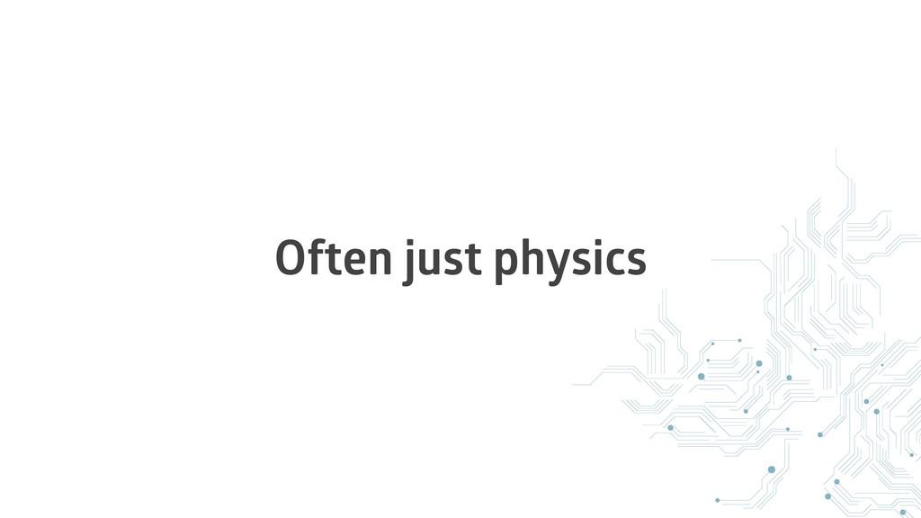 Often just physics