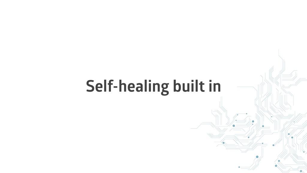 Self-healing built in