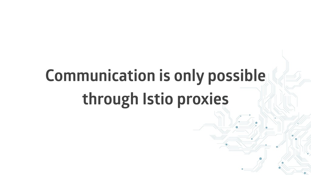 Communication is only possible through Istio pr...