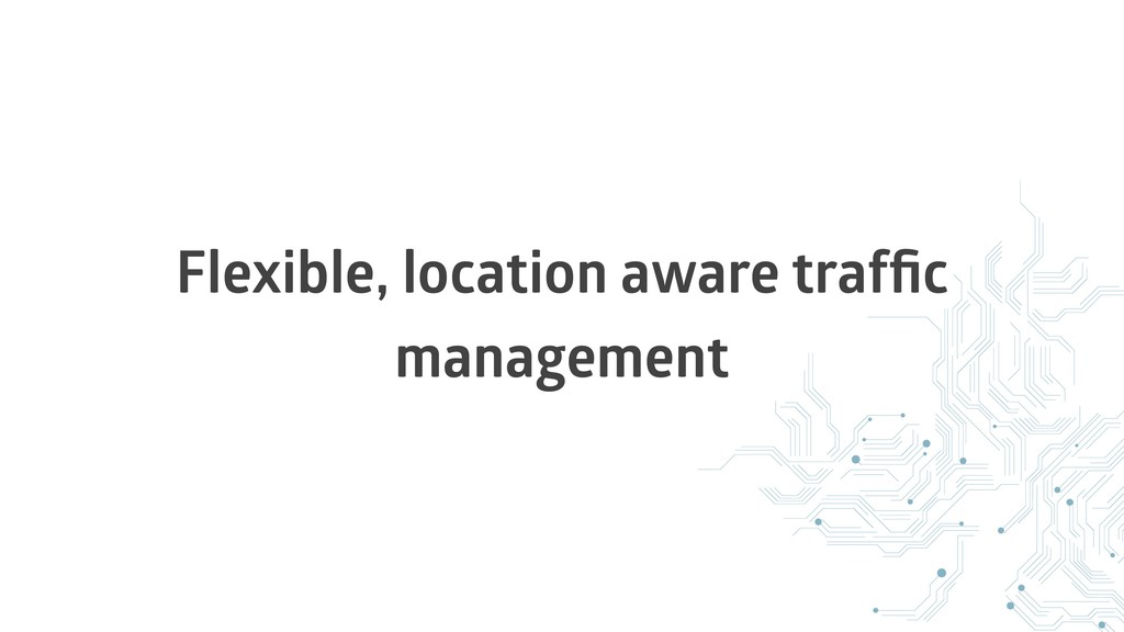 Flexible, location aware traffic management