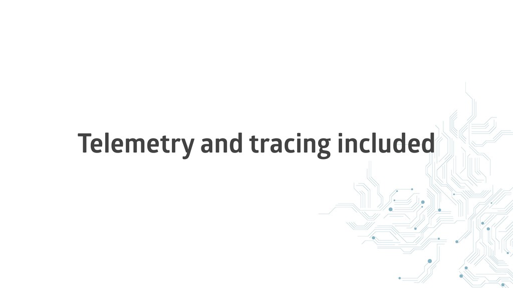 Telemetry and tracing included