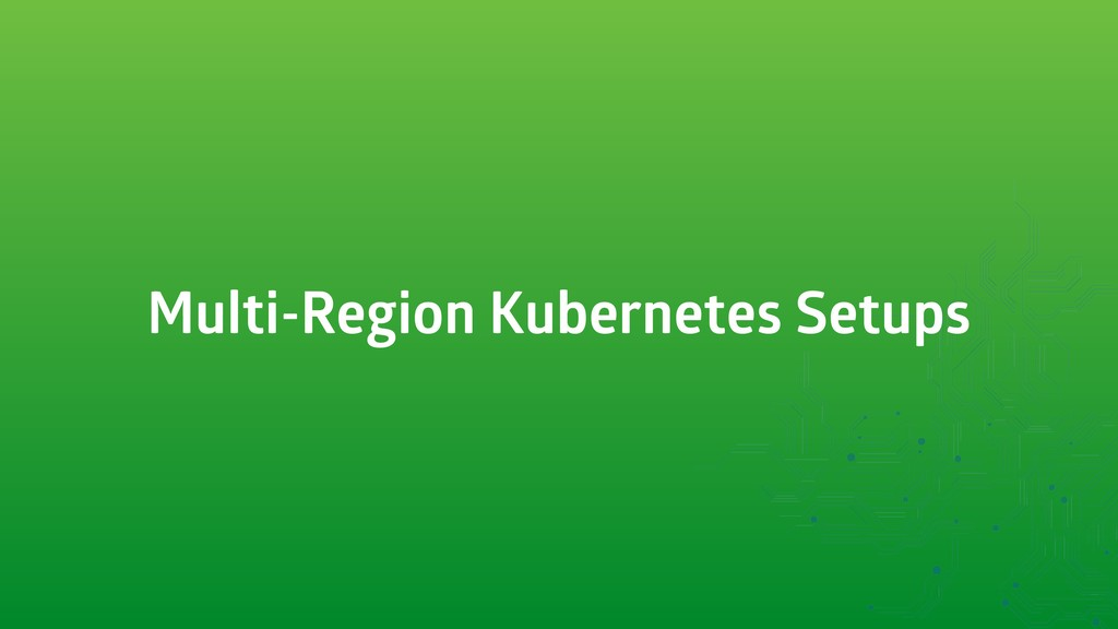Multi-Region Kubernetes Setups