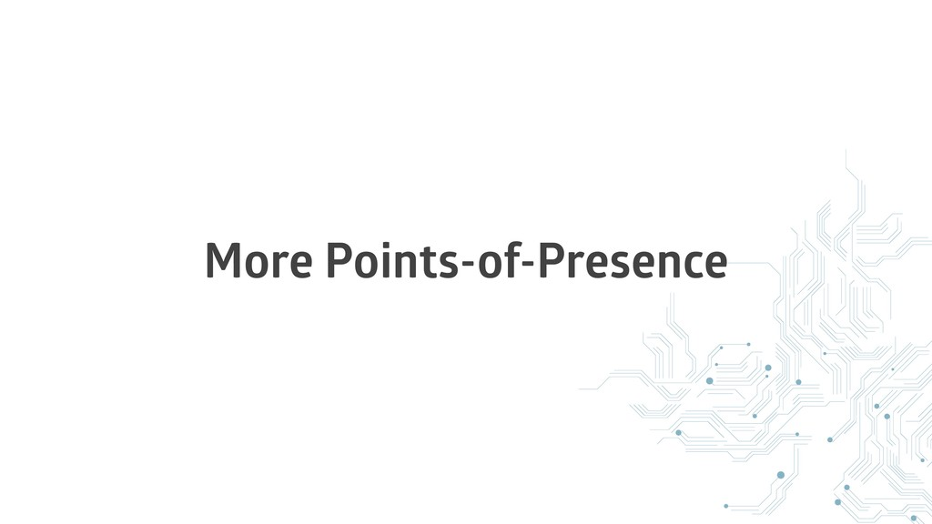 More Points-of-Presence