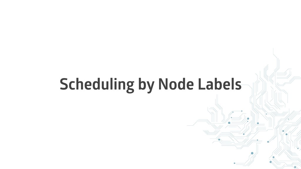 Scheduling by Node Labels