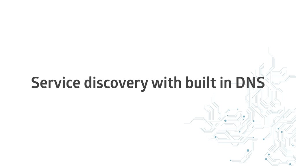 Service discovery with built in DNS