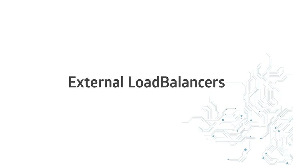 External LoadBalancers