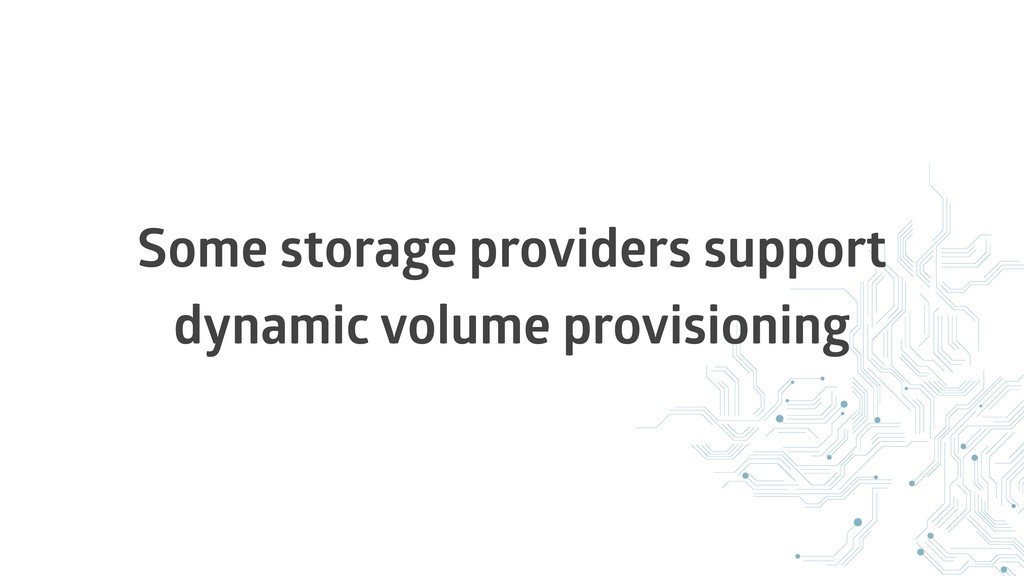Some storage providers support dynamic volume p...