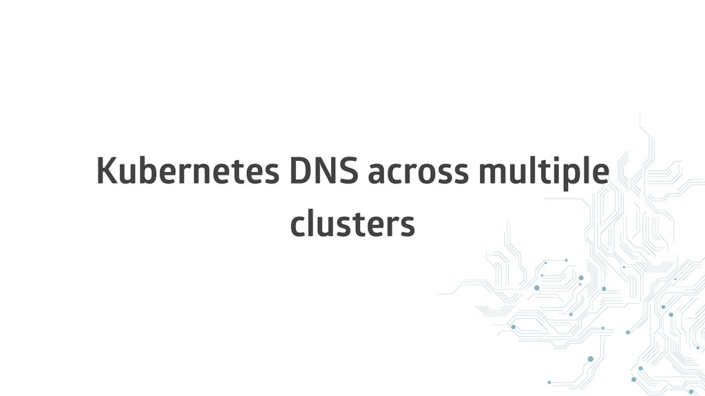 Kubernetes DNS across multiple clusters