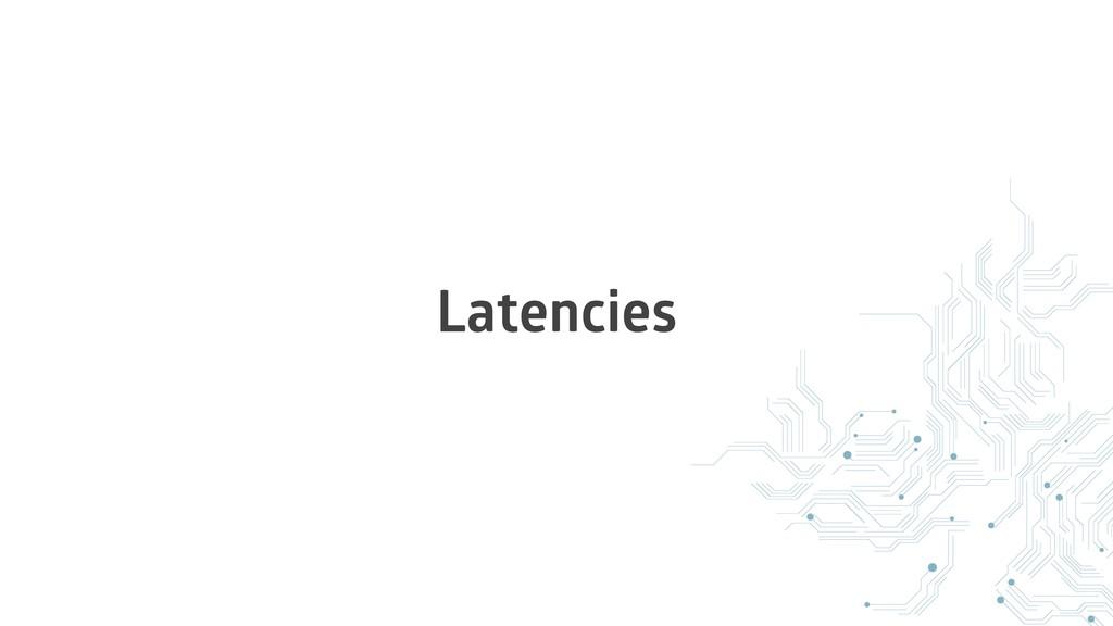 Latencies