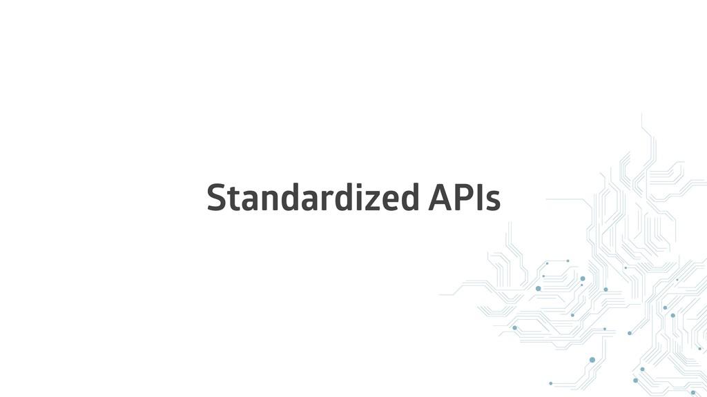 Standardized APIs