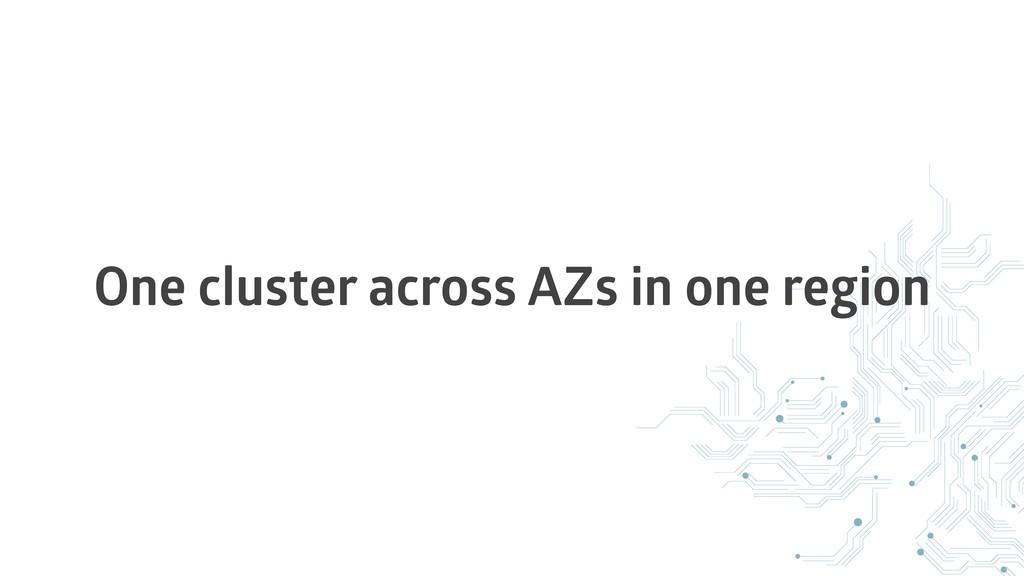One cluster across AZs in one region