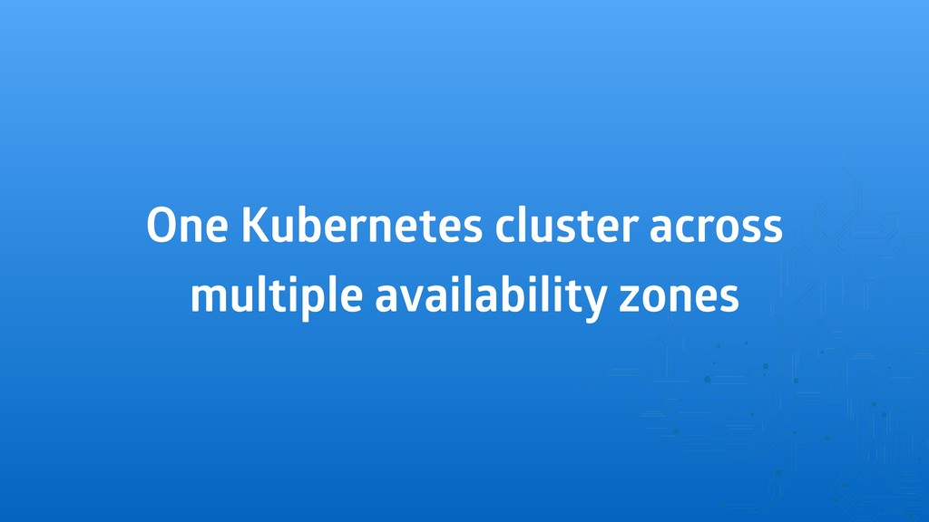 One Kubernetes cluster across multiple availabi...