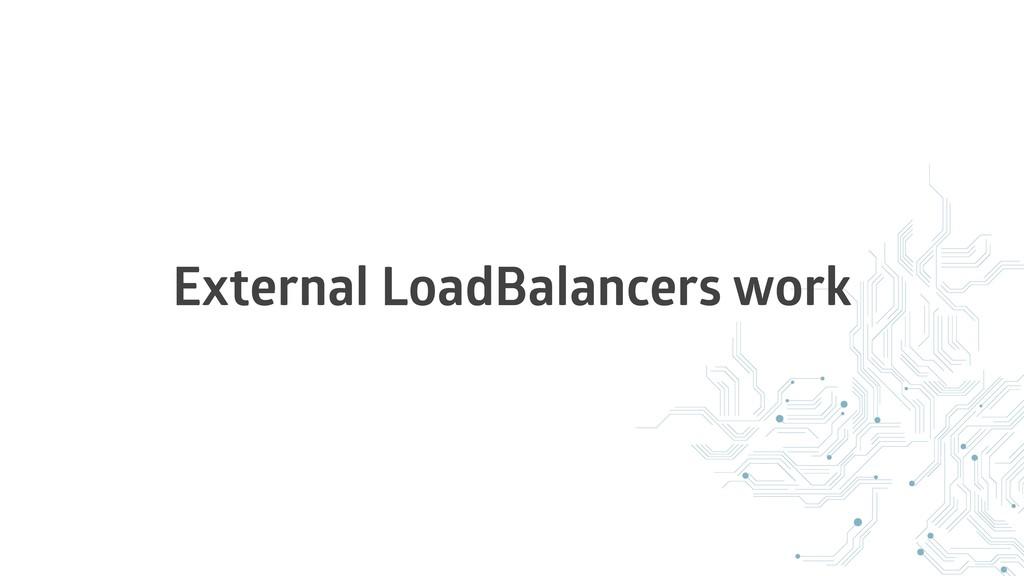 External LoadBalancers work