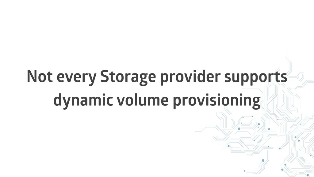 Not every Storage provider supports dynamic vol...