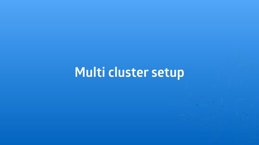 Multi cluster setup