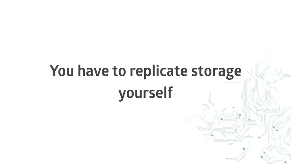 You have to replicate storage yourself