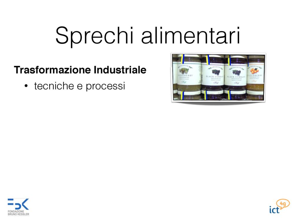 Sprechi alimentari Trasformazione Industriale •...