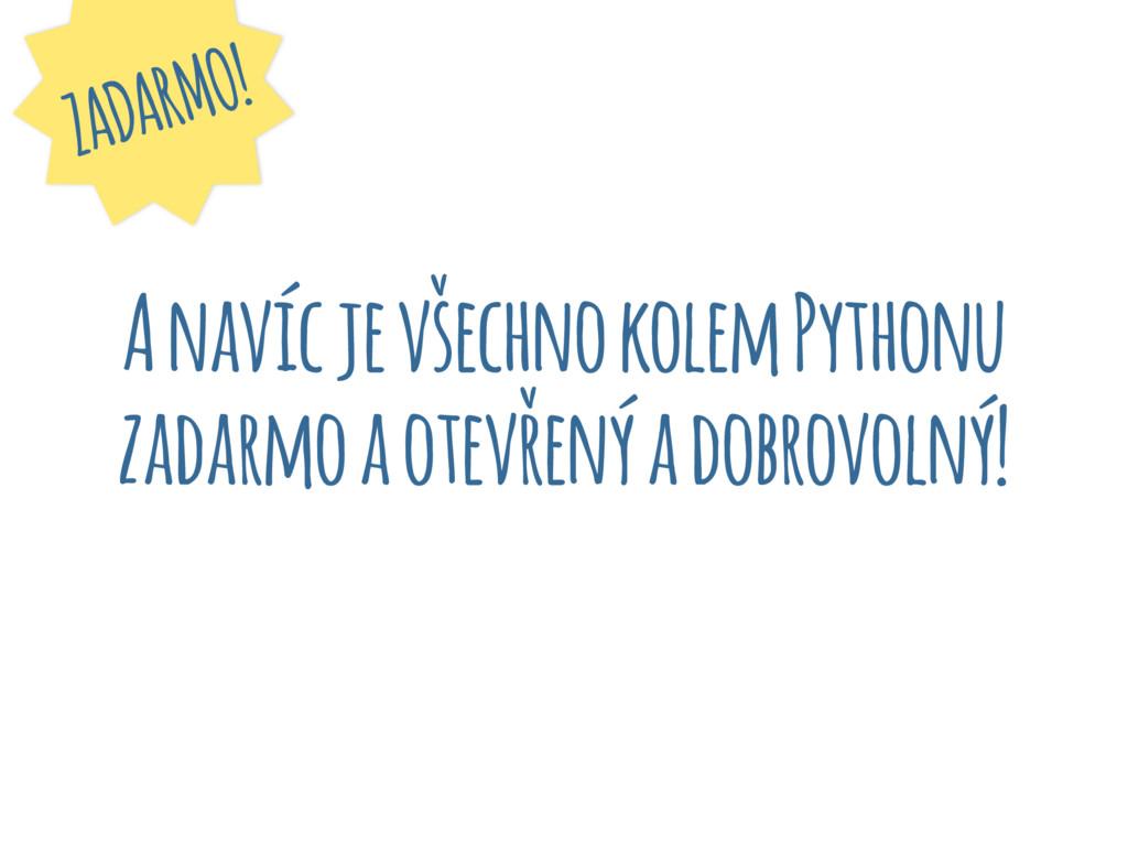 A navíc je všechno kolem Pythonu zadarmo a otev...