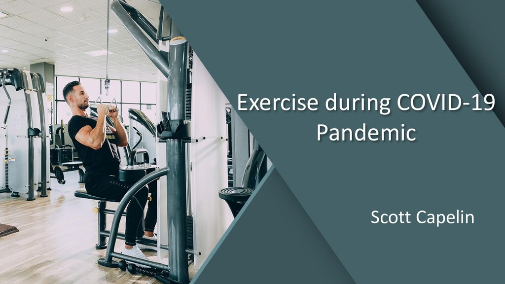 Exercise during COVID-19 Pandemic Scott Capelin