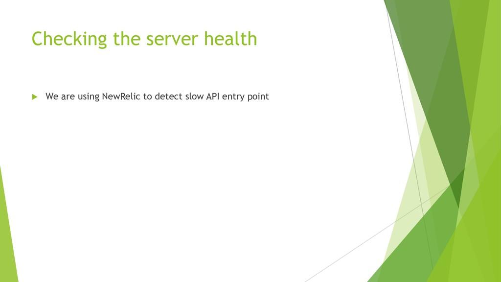 Checking the server health u We are using NewRe...