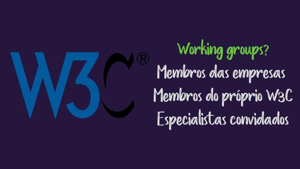 Working groups? Membros das empresas Membros do...