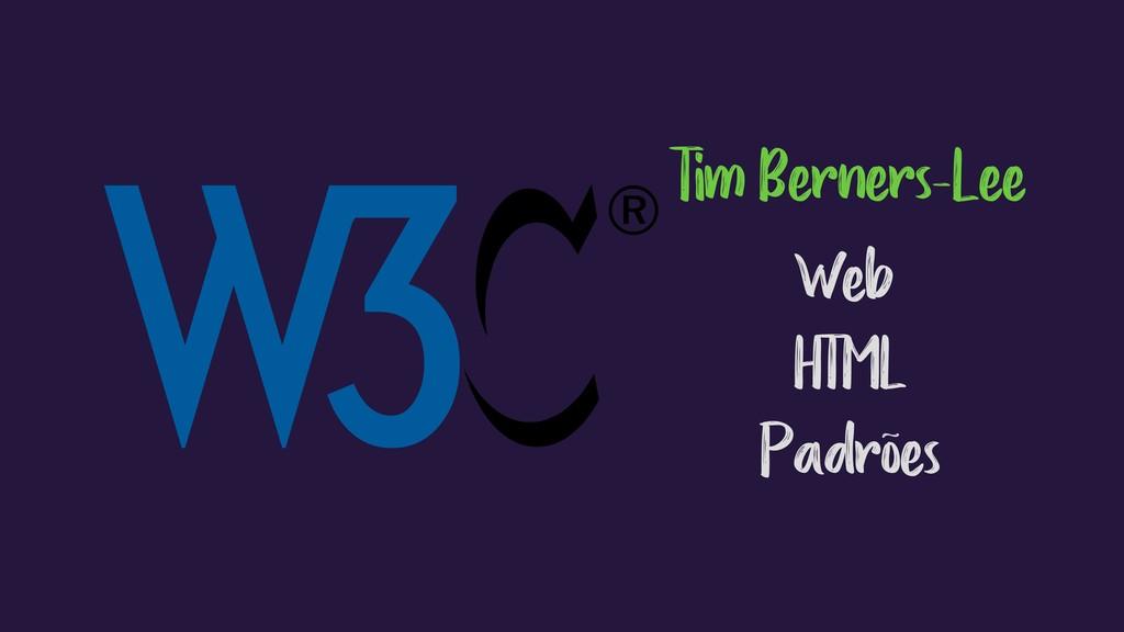 Tim Berners-Lee Web HTML Padrões