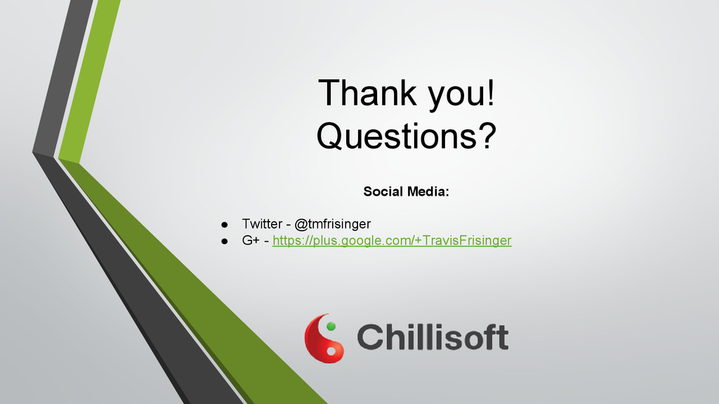 Thank you! Questions? Social Media: ● Twitter -...