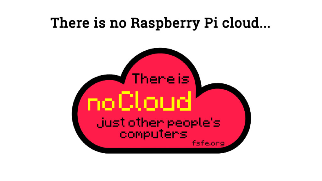 There is no Raspberry Pi cloud...