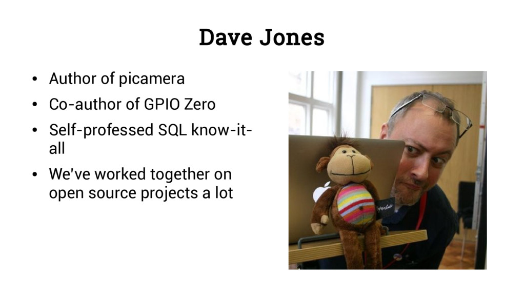 Dave Jones ● Author of picamera ● Co-author of ...