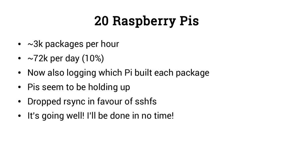 20 Raspberry Pis ● ~3k packages per hour ● ~72k...