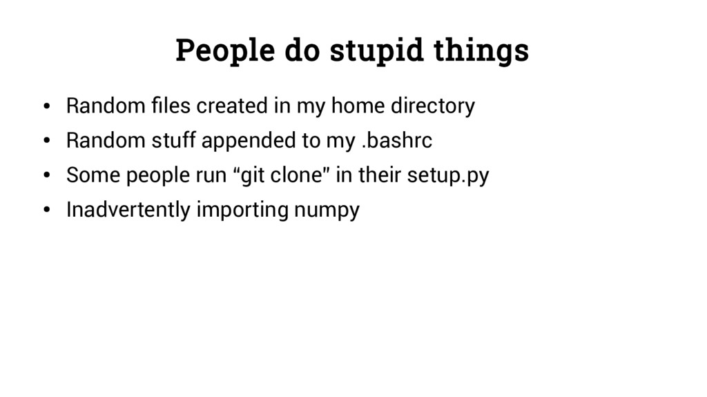 People do stupid things ● Random files created ...