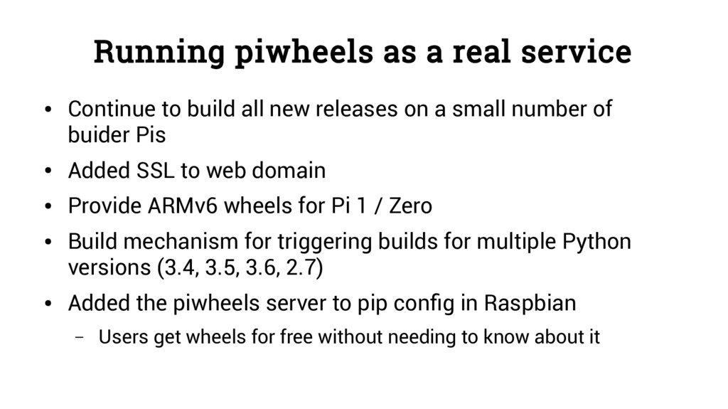 Running piwheels as a real service ● Continue t...