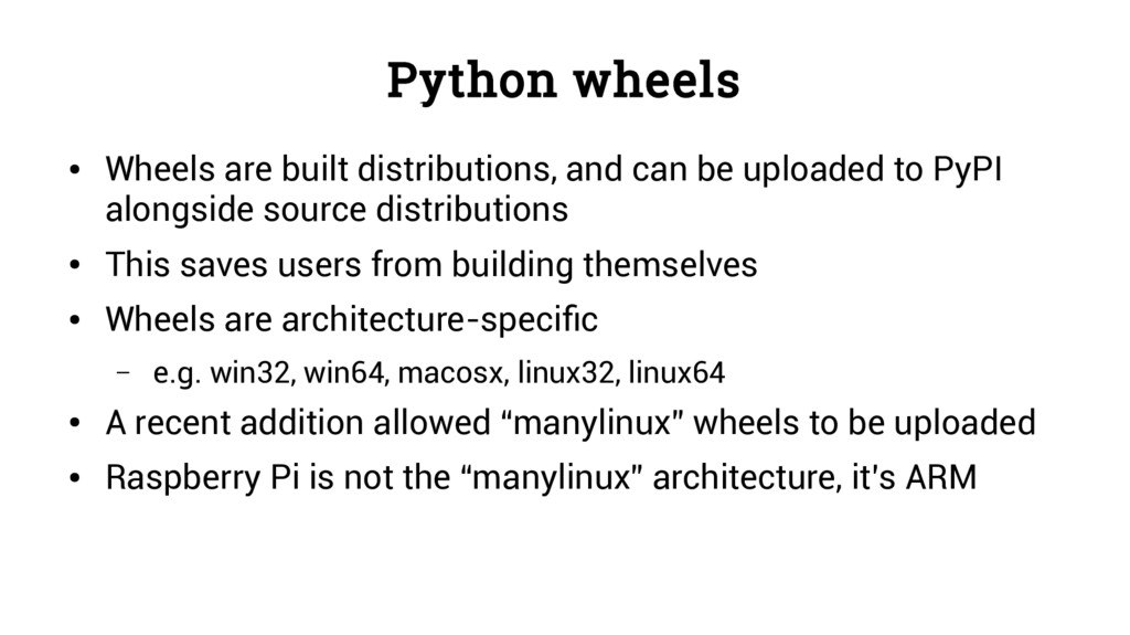 Python wheels ● Wheels are built distributions,...