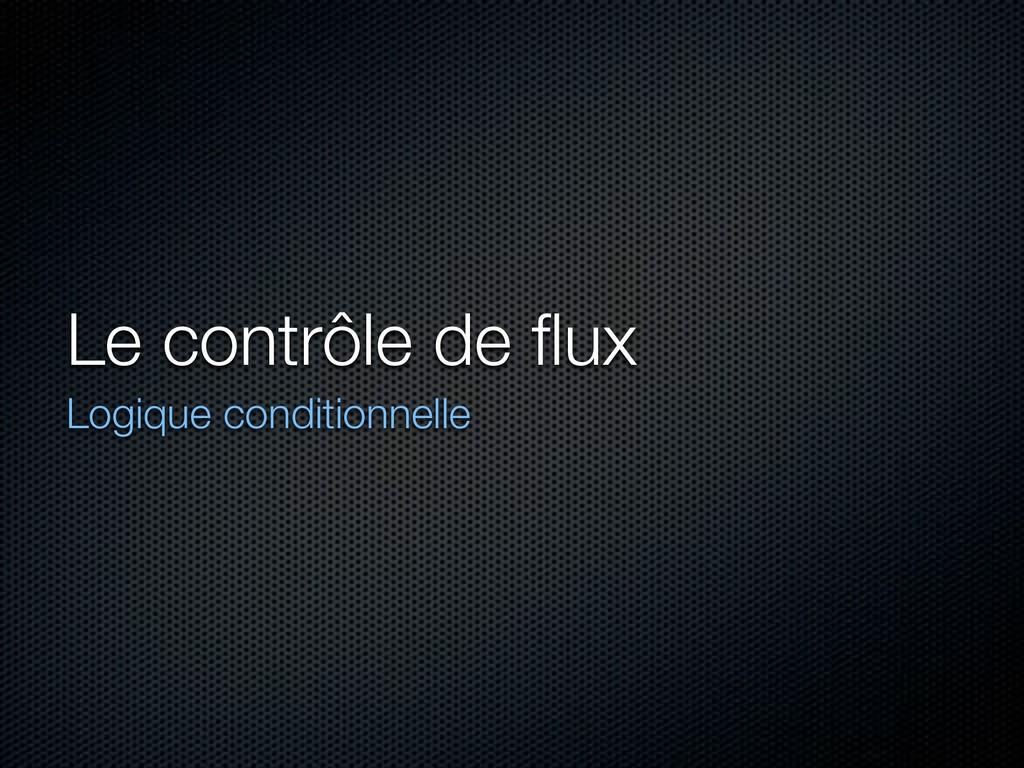 Le contrôle de flux Logique conditionnelle