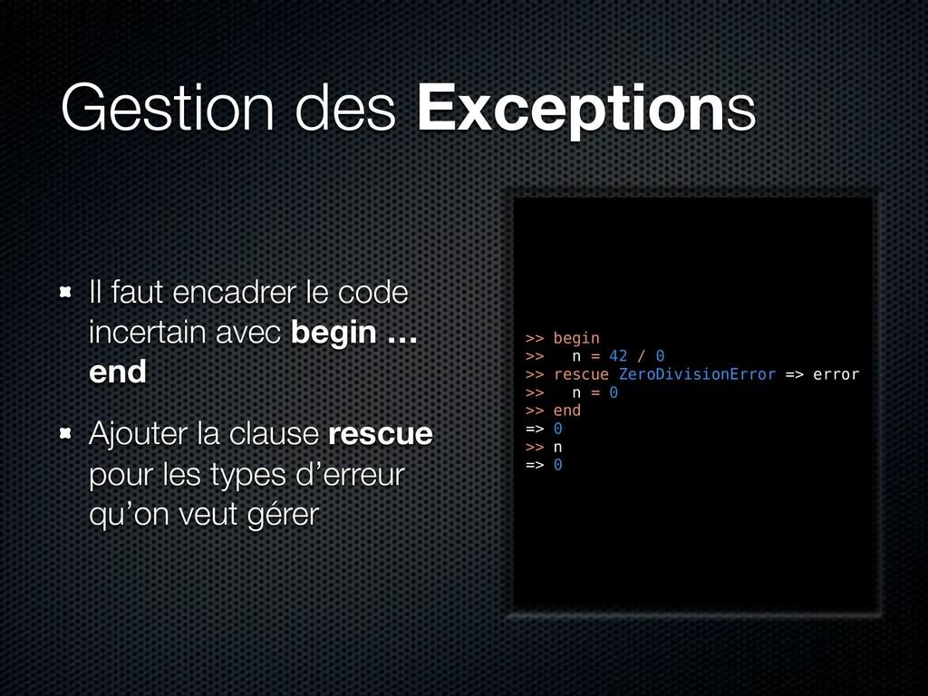 Gestion des Exceptions Il faut encadrer le code...
