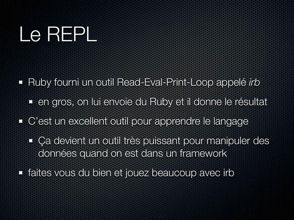 Le REPL Ruby fourni un outil Read-Eval-Print-Lo...