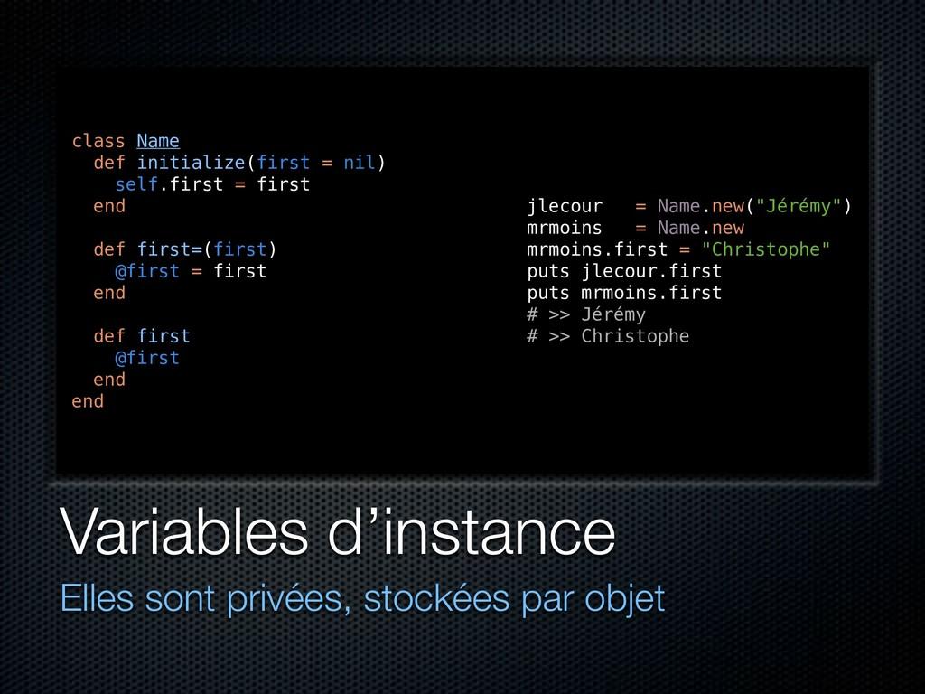 Variables d'instance Elles sont privées, stocké...