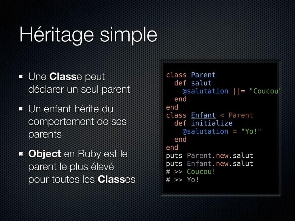 Héritage simple Une Classe peut déclarer un seu...