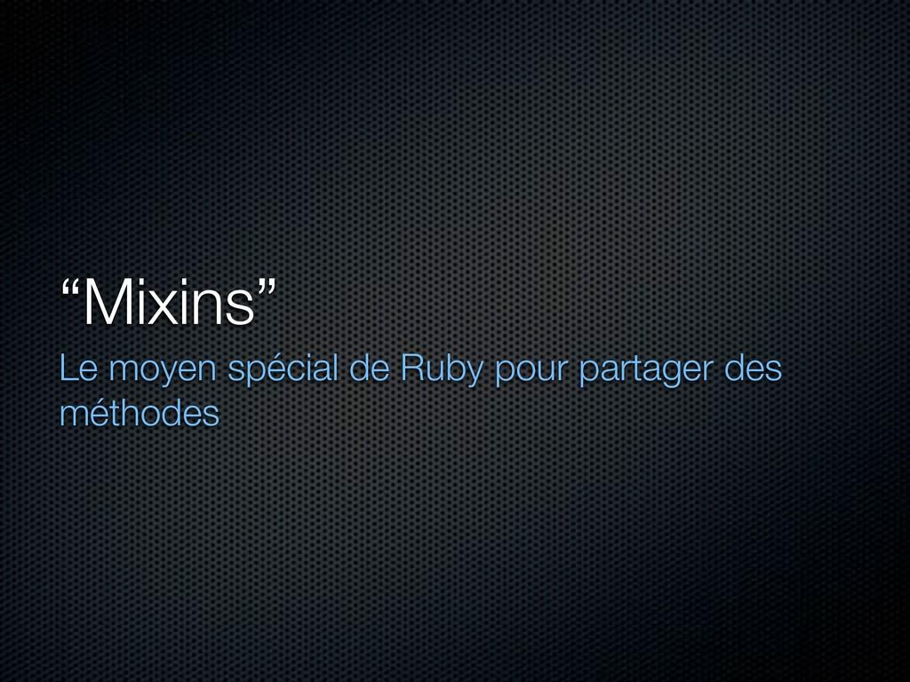 """""""Mixins"""" Le moyen spécial de Ruby pour partager..."""